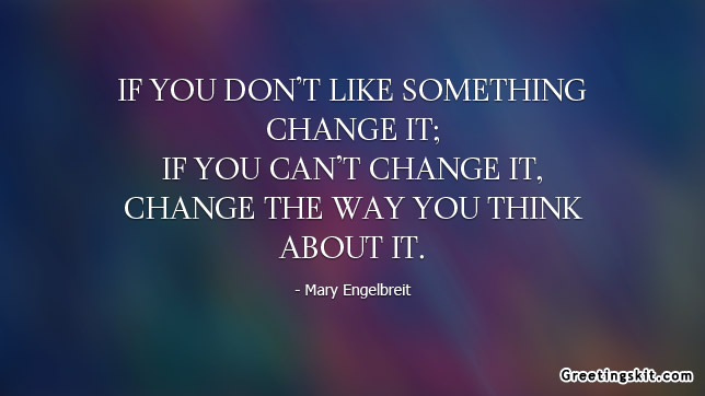 quotes that will change the way you think essay If you change the way you look at things, the things you look at change - wayne dyer quotes from brainyquotecom  just when i think i have learned the way to.